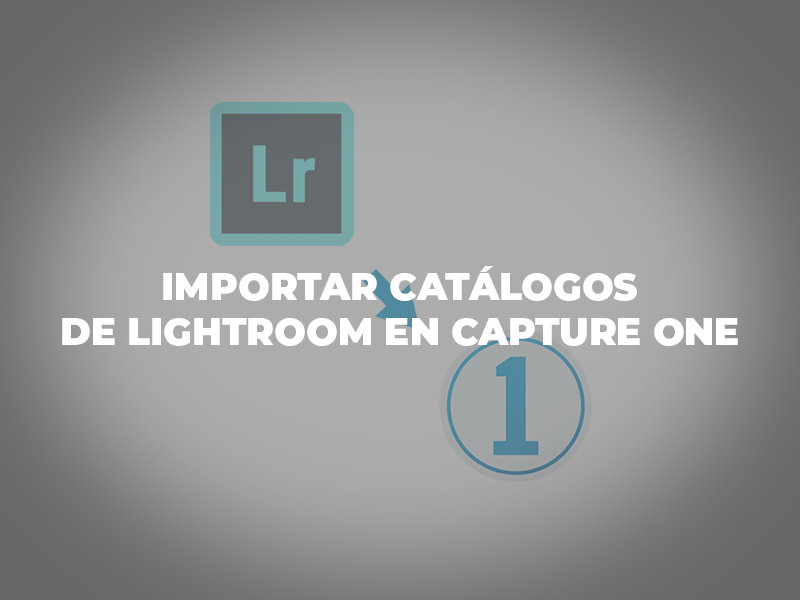 importar catálogos de lightroom en capture one