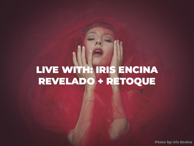 Live with: Iris Encina, Revelado + Retoque