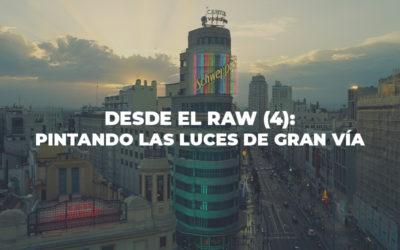 Desde el RAW (4): Pintando las luces de Gran Vía