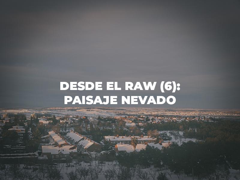 Desde el RAW 6 – Paisaje Nevado