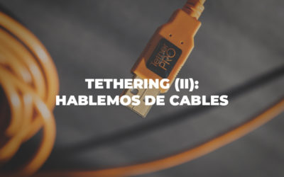 Tethering (II): Hablemos de cables