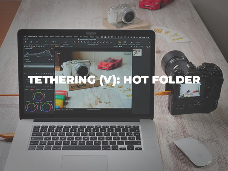 Tethering (V): Hot Folder y tethering con cámaras no compatibles